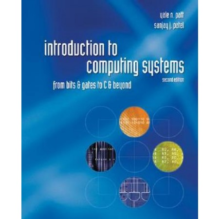 Introduction to Computing Systems: From bits & gates to C & beyond, 2nd Edition