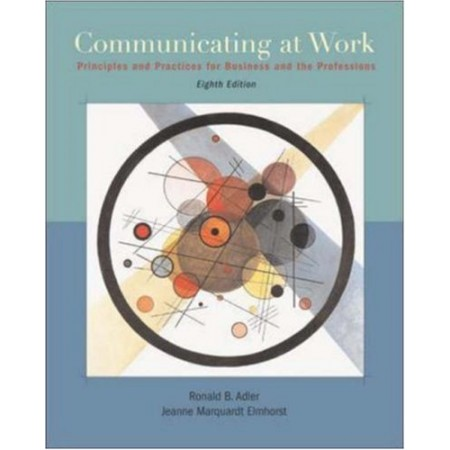 Communicating at Work : Principles and Practices for Business and Professionals, 8th Edition