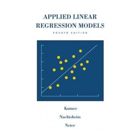 Applied Linear Regression Models, 4th Edition (Include CDROM)