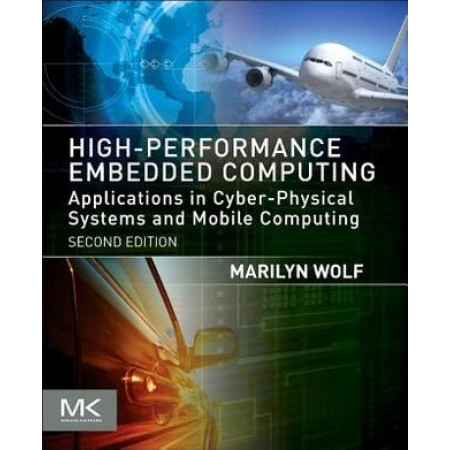 High-Performance Embedded Computing: Applications in Cyber-Physical Systems and Mobile Computing, 2nd Edition