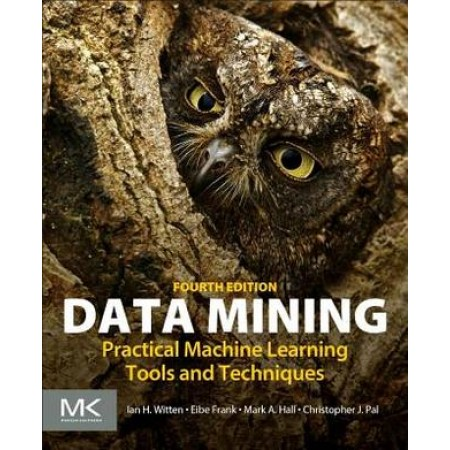Data Mining: Practical Machine Learning Tools and Techniques, 4th Edition