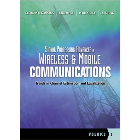 Signal Processing Advances in Wireless and Mobile Communications, Volume 1: Trends in Channel Estimation and Equalization