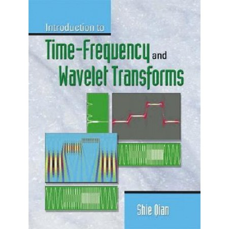 Introduction to Time Frequency and Wavelet Transforms, 1st Edition