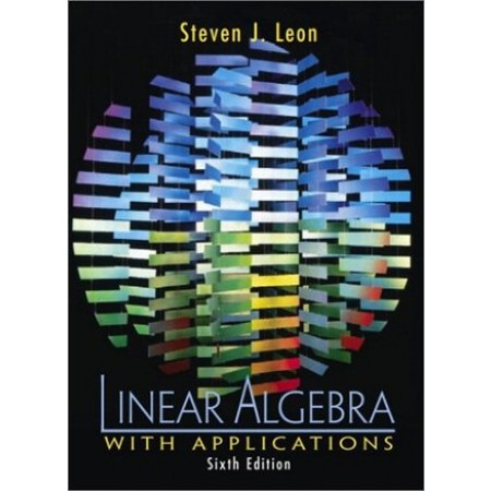 Linear Algebra with Applications, 6th Edition