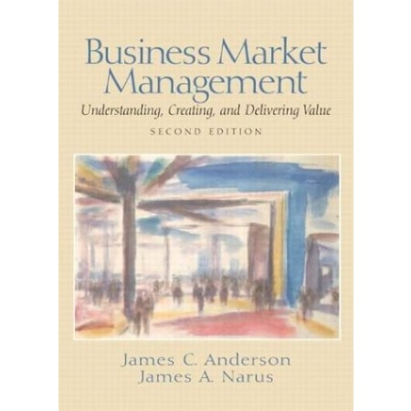 Business Market Management : Understanding, Creating and Delivering Value, 2nd Edition