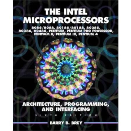Intel Microprocessors 8086/8088, 80186/80188, 80286, 80386, 80486 Pentium, Pentium Pro Processor, Pentium II, Pentium III, and Pentium IV: Architecture, Programming, and Interfacing