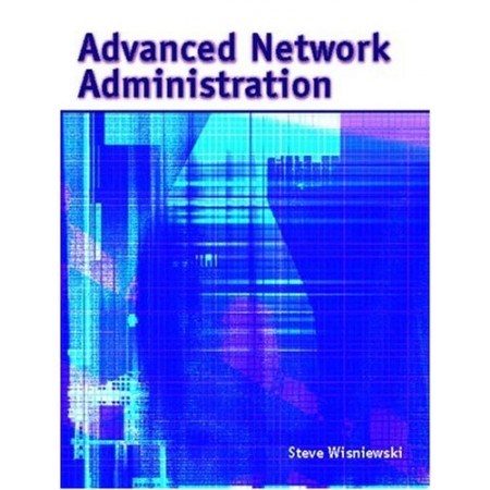 Advanced Network Administration, 1st Edition