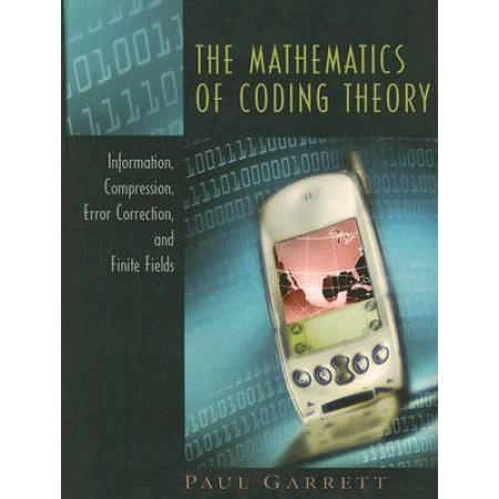 The Mathematics of Coding Theory: information, compression, error correction, and finite fields