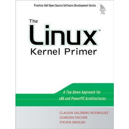 The Linux(R) Kernel Primer : A Top-Down Approach for x86 and PowerPC Architectures