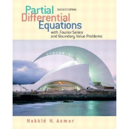 Partial Differential Equations with Fourier Series and Boundary Value Problems, 2nd Edition