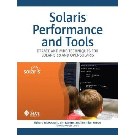 Solaris(TM) Performance and Tools: DTrace and MDB Techniques for Solaris 10 and OpenSolaris