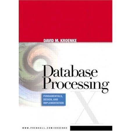Database Processing : Fundamentals, Design, and Implementation