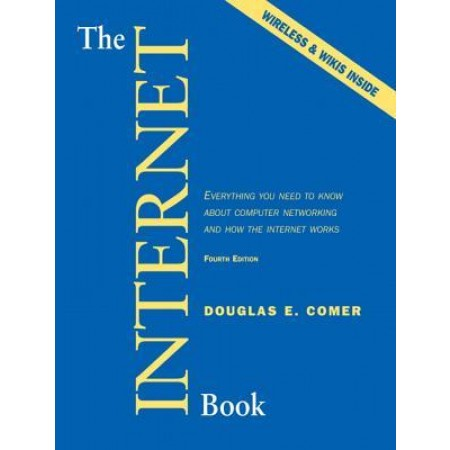 The Internet Book: Everything You Need to Know About Computer Networking and How the Internet Works, 4th Edition