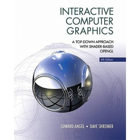Interactive Computer Graphics: A Top-Down Approach with Shader-Based OpenGL, 6th Edition