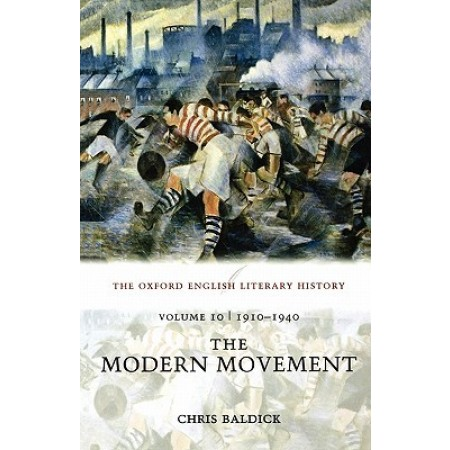 The Oxford English Literary History: Volume 10: The Modern Movement (1910-1940)