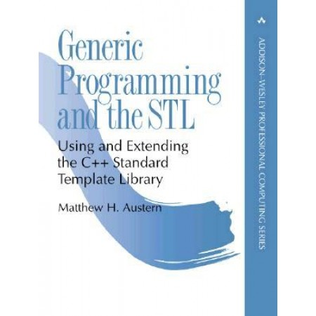 Generic Programming and the STL: Using and Extending the C++ Standard Template Library, 1st Edition