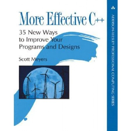 More Effective C++: 35 New Ways to Improve Your Programs and Designs, 1st Edition
