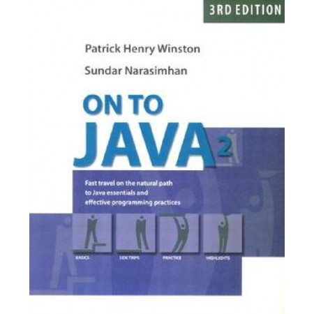 On to Java 2: Fast Travel on the Natural Path to Java Essentials and Effective Programming Practices, 3rd Edition
