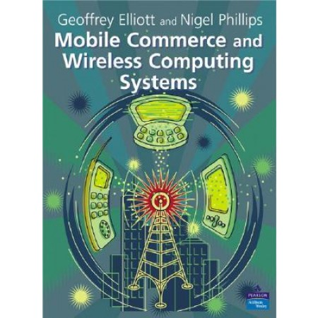 Mobile Commerce and Wireless Computing Systems, 1st Edition