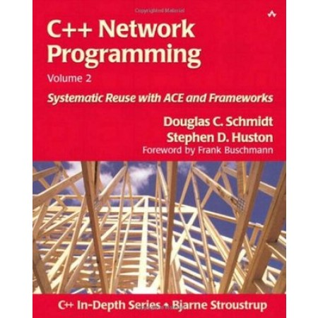 C++ Network Programming, Volume 2: Systematic Reuse with ACE and Frameworks, 1st Edition