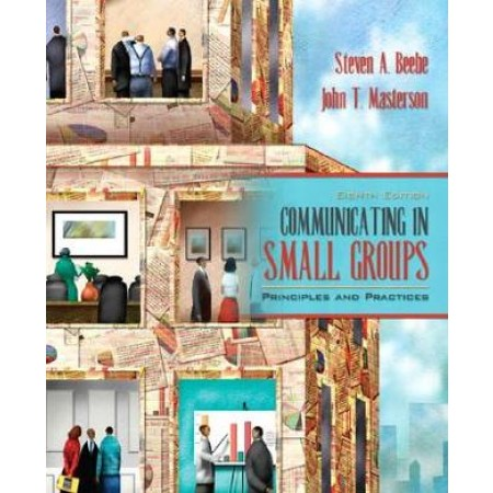 Communicating in Small Groups: Principles and Practices, 8th Edition