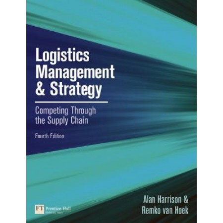 Logistics Management and Strategy: Competing through the Supply Chain, 4th Edition