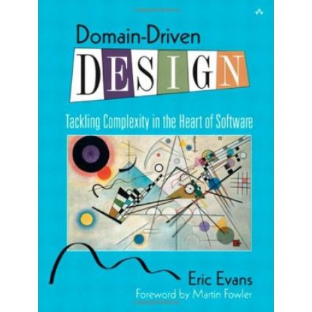 Domain-Driven Design: Tackling Complexity in the Heart of Software, 1st Edition (Hardcover)
