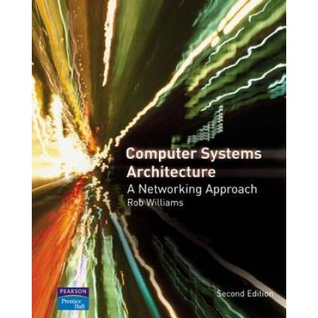 Computer Systems Architecture: a Networking Approach, 2nd Edition
