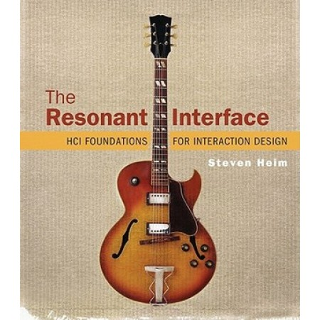 The Resonant Interface: HCI Foundations for Interaction Design, 1st Edition