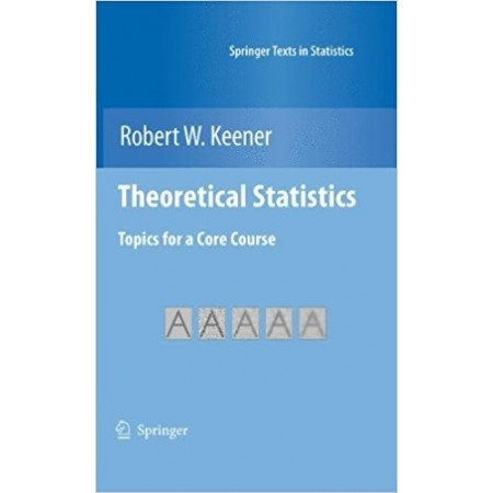 Theoretical Statistics: Topics for a Core Course