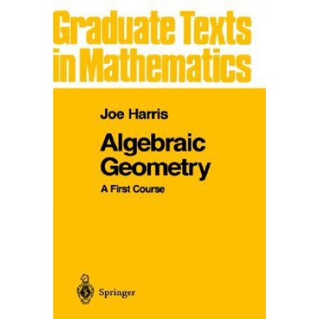 Algebraic Geometry : A First Course, 1st Edition
