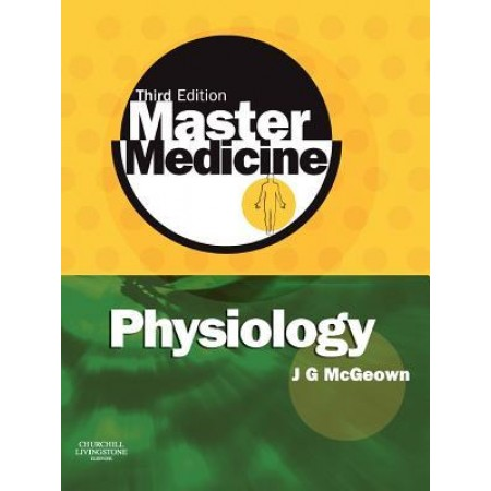 Master Medicine: Physiology: A Clinical core text of human physiology with self assessment, 3rd Edition