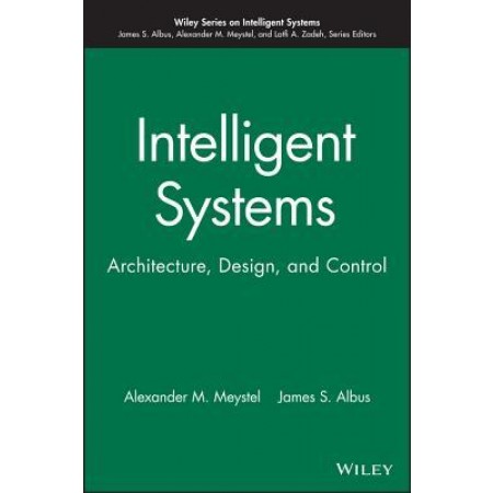 Intelligent Systems: Architecture, Design, Control