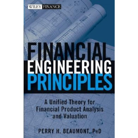 Financial Engineering Principles: A Unified Theory for Financial Product Analysis and Valuation, 1st Edition