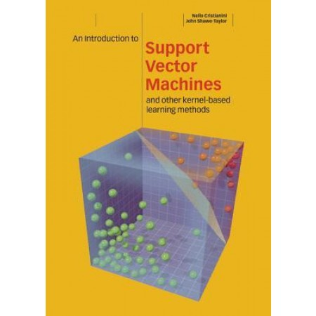 An Introduction to Support Vector Machines and Other Kernel-based Learning Methods, 1st Edition
