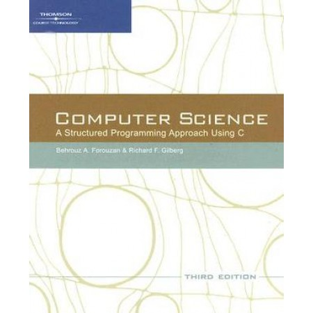 Computer Science: A Structured Programming Approach Using C, 3rd Edition
