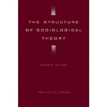 The Structure of Sociological Theory, 7th Edition