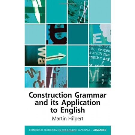 Construction Grammar and its Application to English (Edinburgh Textbooks on the English Language Advanced EUP)