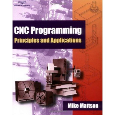 CNC Programming Principles and Applications, 1st Edition