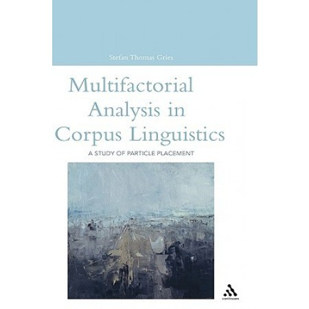 Multifactorial Analysis in Corpus Linguistics: A Study of Particle Placement
