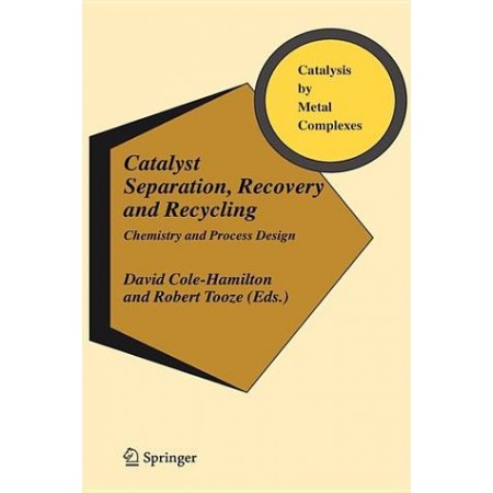 Catalyst Separation, Recovery and Recycling: Chemistry and Process Design (Catalysis by Metal Complexes), 1st Edition(Hardcover)