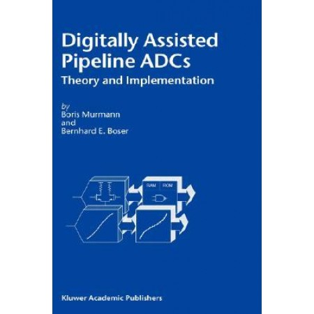 Digitally Assisted Pipeline ADCs: Theory and Implementation (Mathematical Concepts in Science & Engineering), 1st Edition