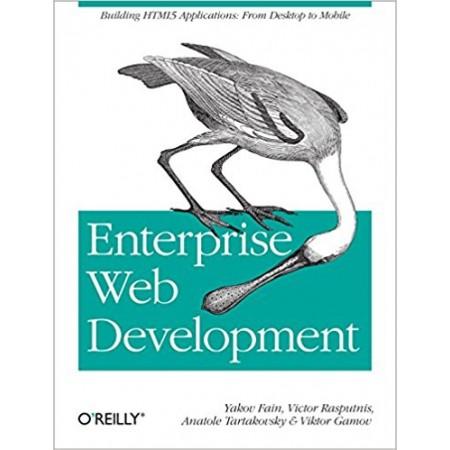 Enterprise Web Development: Building HTML5 Applications: From Desktop to Mobile