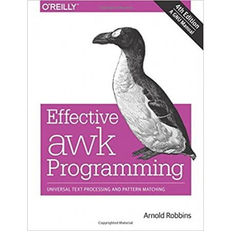 Effective awk Programming: Universal Text Processing and Pattern Matching, 4th Edition