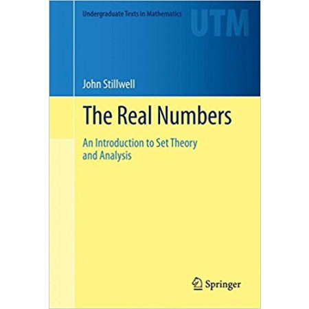 The Real Numbers: An Introduction to Set Theory and Analysis