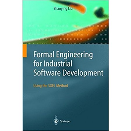 Formal Engineering for Industrial Software Development: Using the SOFL Method