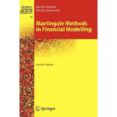 Martingale Methods in Financial Modelling (Stochastic Modelling and Applied Probability), 2nd Edition