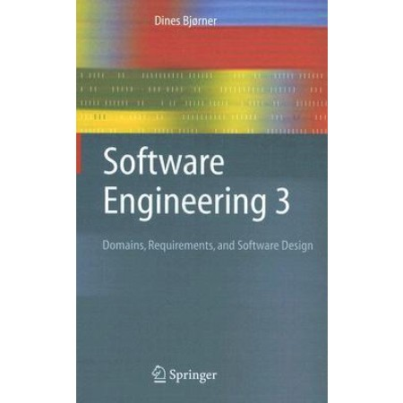 Software Engineering 3: Domains, Requirements, and Software Design, 1st Edition