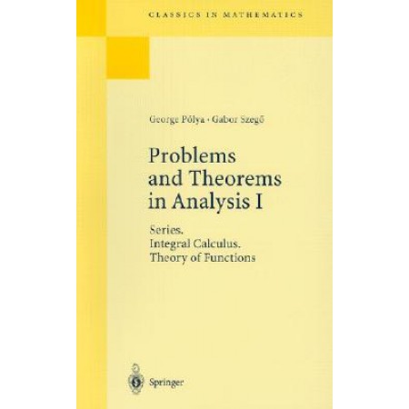 Problems and Theorems in Analysis I: Series, Integral Calculus, Theory of Functions, 1st Edition