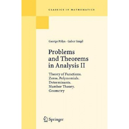 Problems and Theorems in Analysis Volume II: Theory of Functions Zeros Polynomials Determinants Number Theory Geometry, 1st Edition